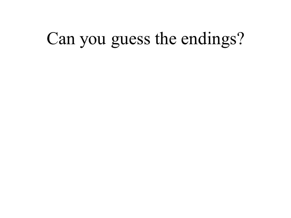 Can you guess the endings