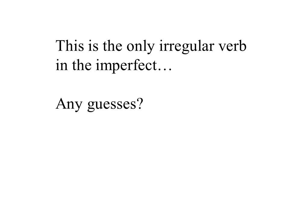 This is the only irregular verb
