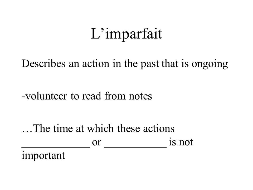 L'imparfait Describes an action in the past that is ongoing