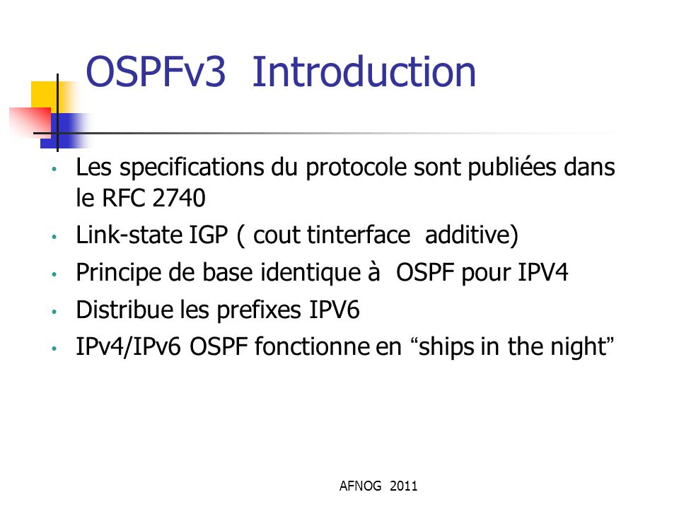 OSPFv3 Introduction Les specifications du protocole sont publiées dans le RFC 2740. Link-state IGP ( cout tinterface additive)‏