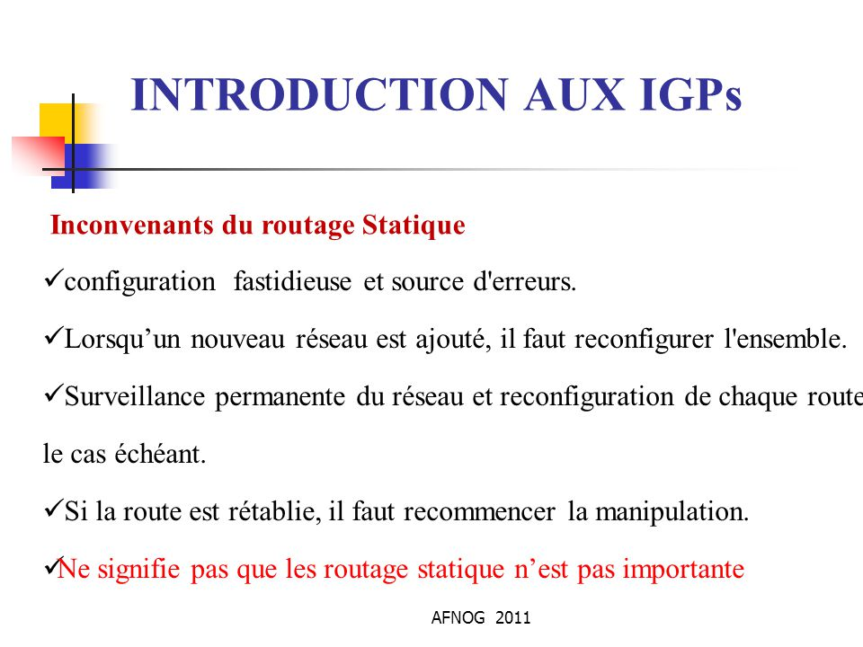 INTRODUCTION AUX IGPs Inconvenants du routage Statique