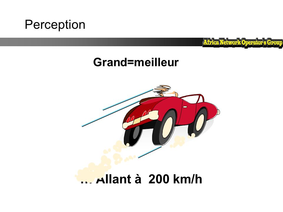 Perception Grand=meilleur … Allant à 200 km/h