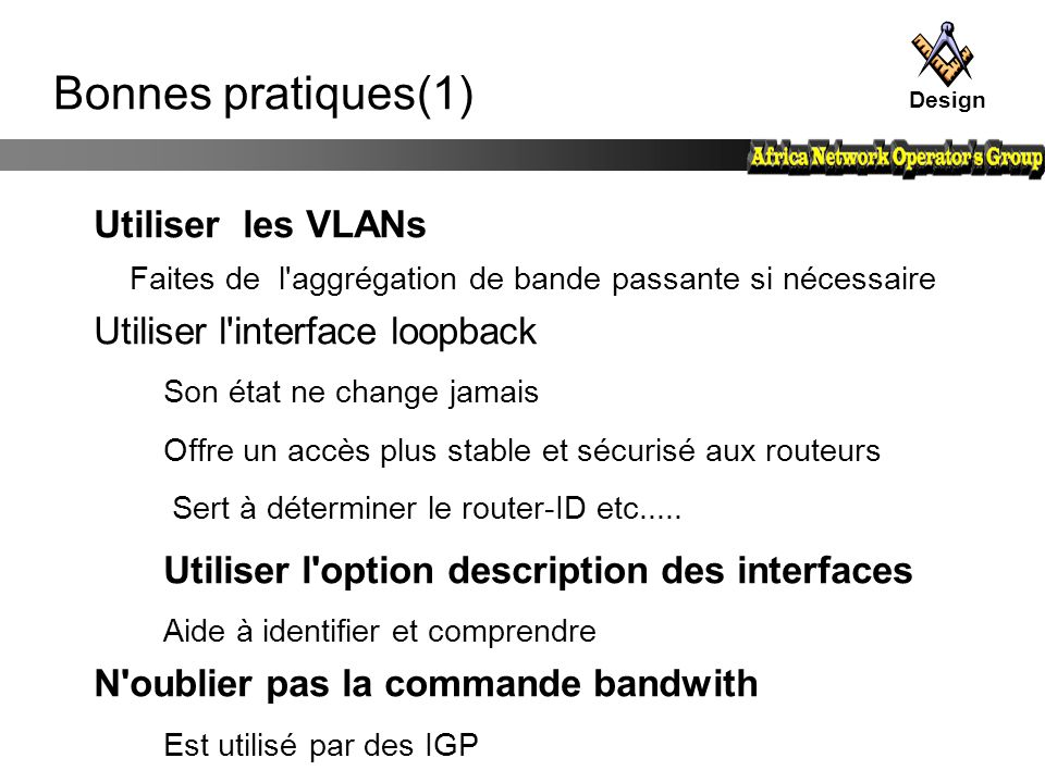 Bonnes pratiques(1) Utiliser les VLANs Utiliser l interface loopback