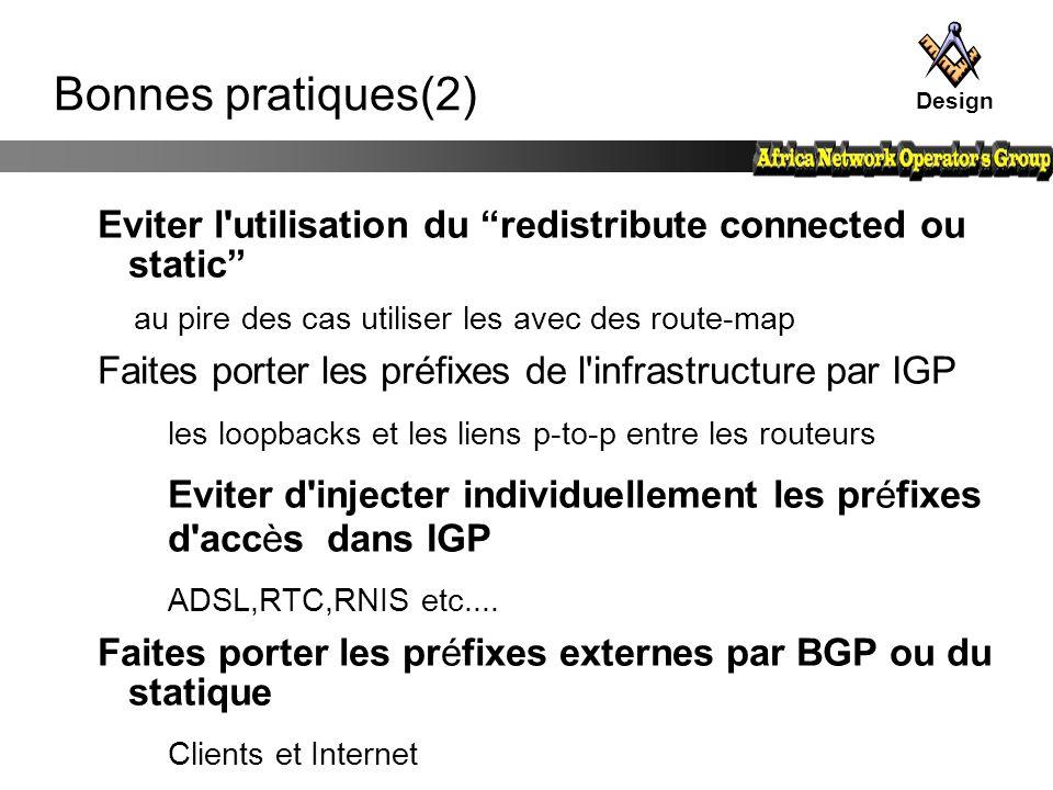 Design Bonnes pratiques(2) Eviter l utilisation du redistribute connected ou static au pire des cas utiliser les avec des route-map.