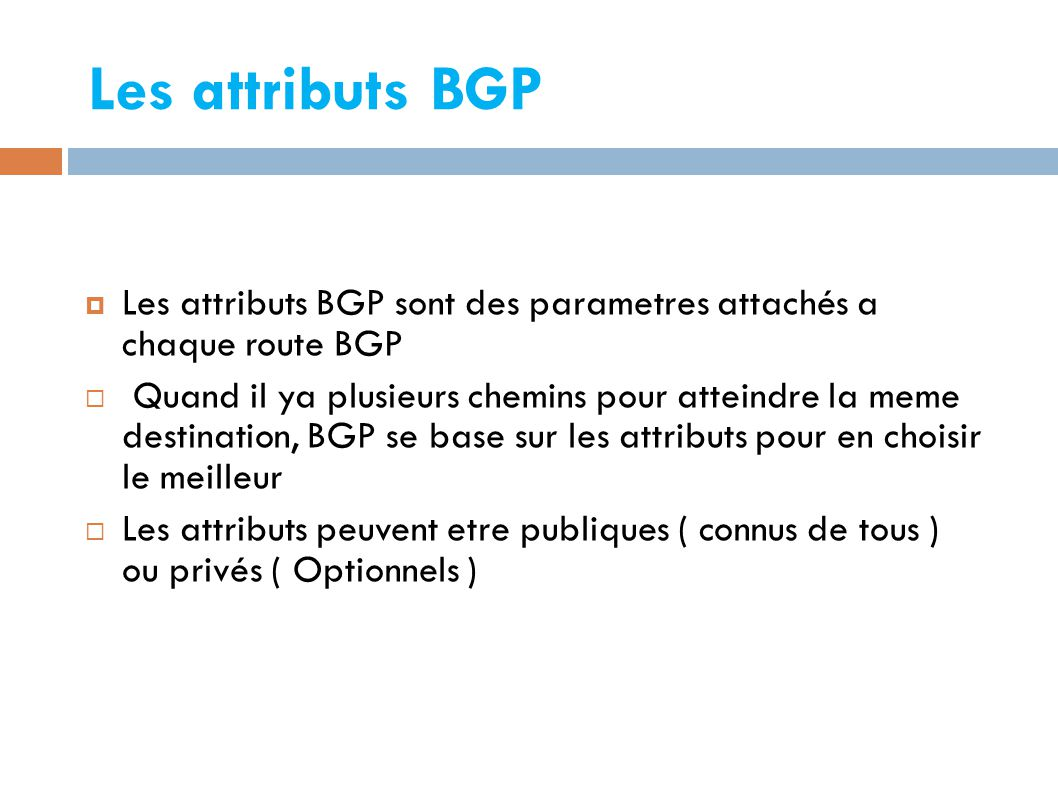 Les attributs BGP Les attributs BGP sont des parametres attachés a chaque route BGP.