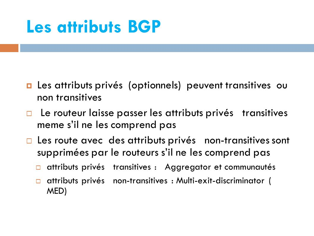 Les attributs BGP Les attributs privés (optionnels) peuvent transitives ou non transitives.