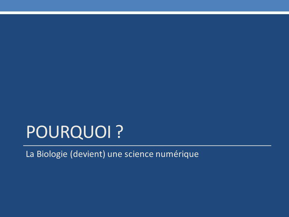 POURQUOI La Biologie (devient) une science numérique