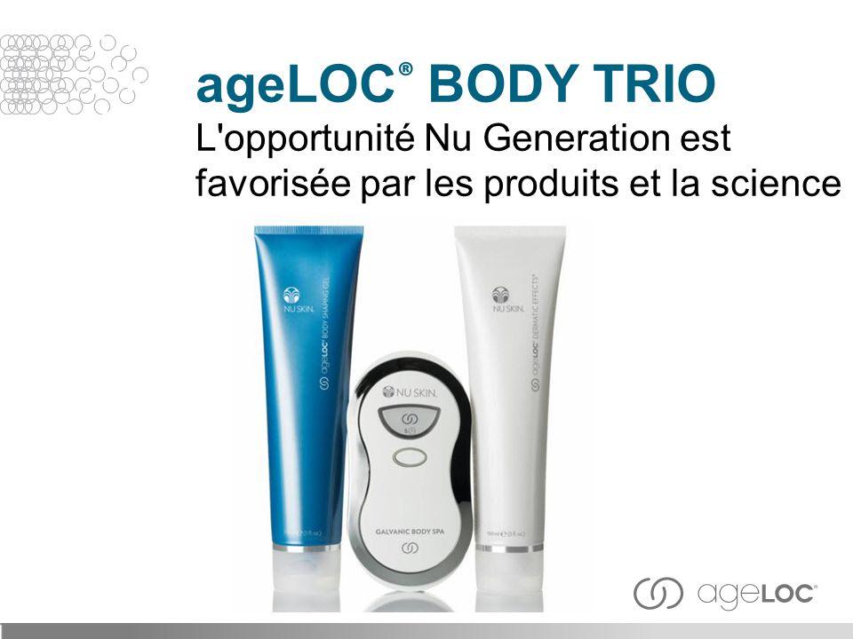 ageLOC® BODY TRIO L opportunité Nu Generation est favorisée par les produits et la science