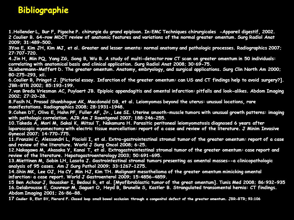 Bibliographie 1.Hollender L, Bur F, Pigache P. chirurgie du grand epiploon. In:EMC Techniques chirurgicales -Appareil digestif, 2002.