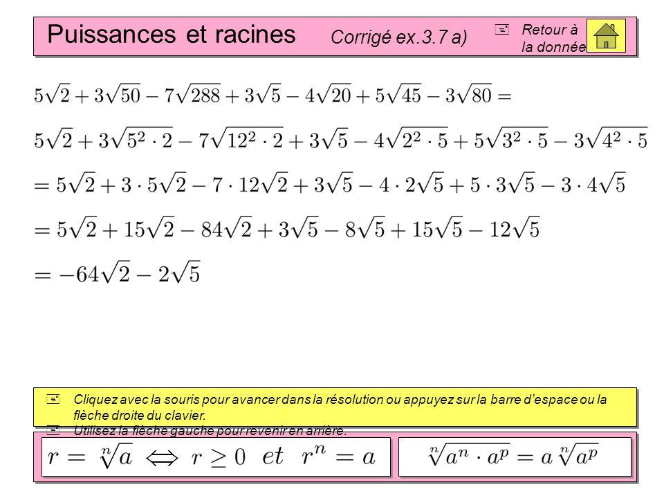 Puissances et racines Corrigé ex.3.7 a) Retour à la donnée