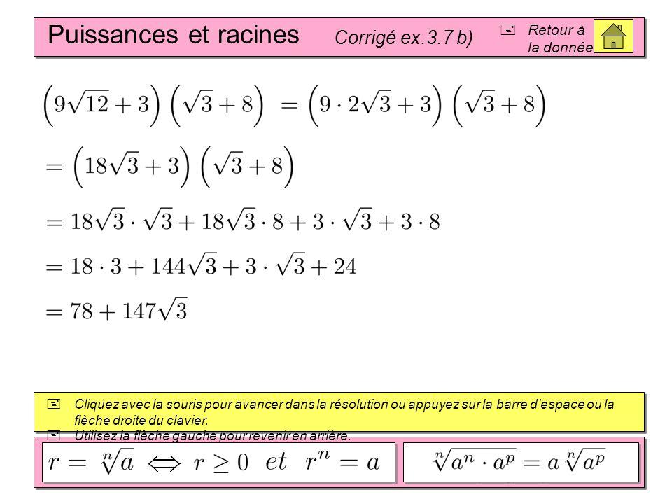 Puissances et racines Corrigé ex.3.7 b) Retour à la donnée