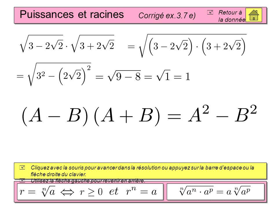 Puissances et racines Corrigé ex.3.7 e) Retour à la donnée