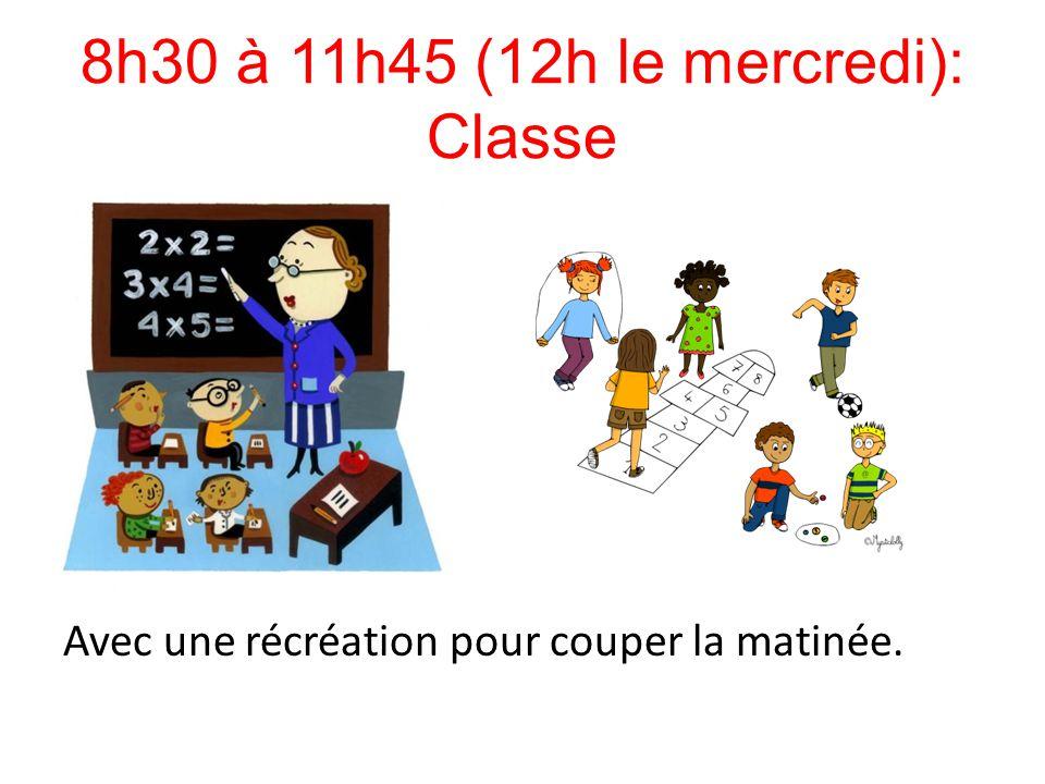 8h30 à 11h45 (12h le mercredi): Classe