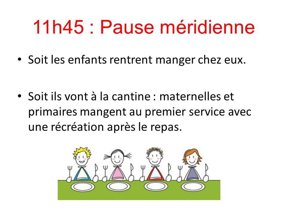11h45 : Pause méridienne Soit les enfants rentrent manger chez eux.