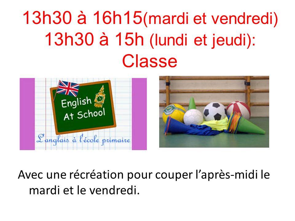13h30 à 16h15(mardi et vendredi) 13h30 à 15h (lundi et jeudi): Classe