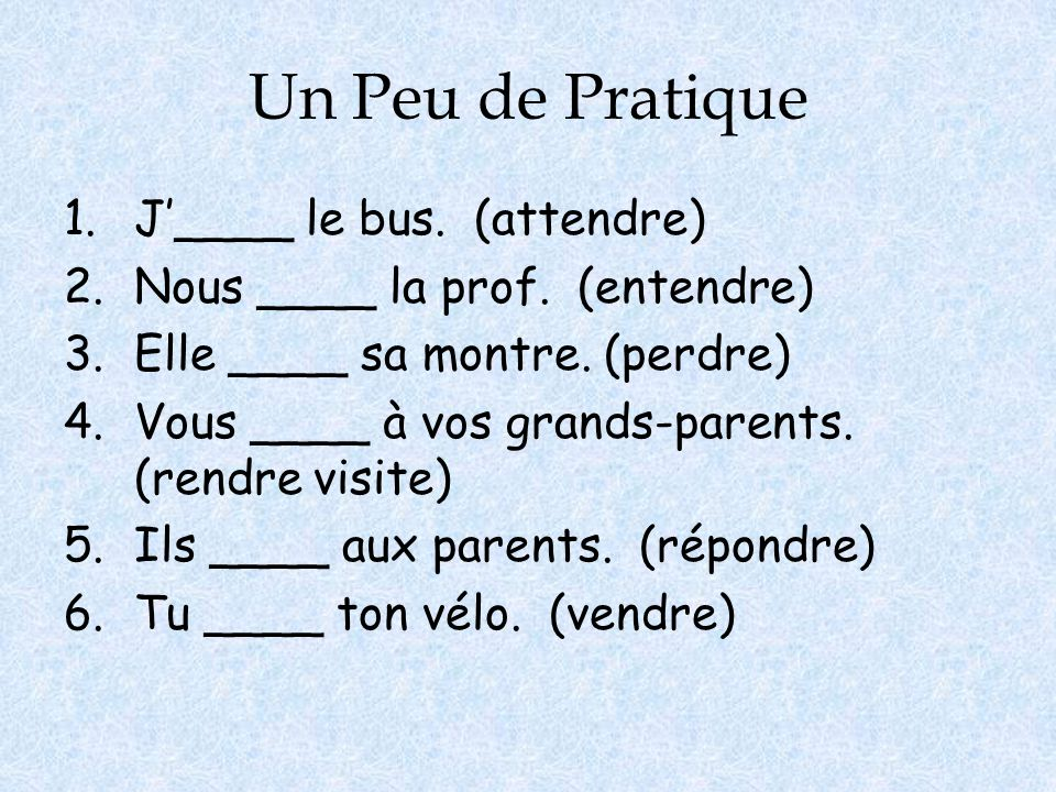 Un Peu de Pratique J'____ le bus. (attendre)