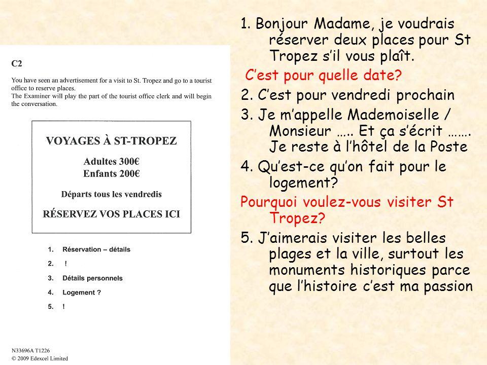 1. Bonjour Madame, je voudrais réserver deux places pour St Tropez s'il vous plaît.