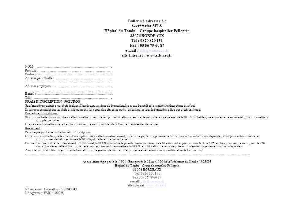 Bulletin à adresser à : Secrétariat SFLS Hôpital du Tondu – Groupe hospitalier Pellegrin 33076 BORDEAUX Tél : 0820 820 151 Fax : 05 56 79 60 87 e-mail : sfls@wanadoo.fr site Internet : www.sfls.aei.fr