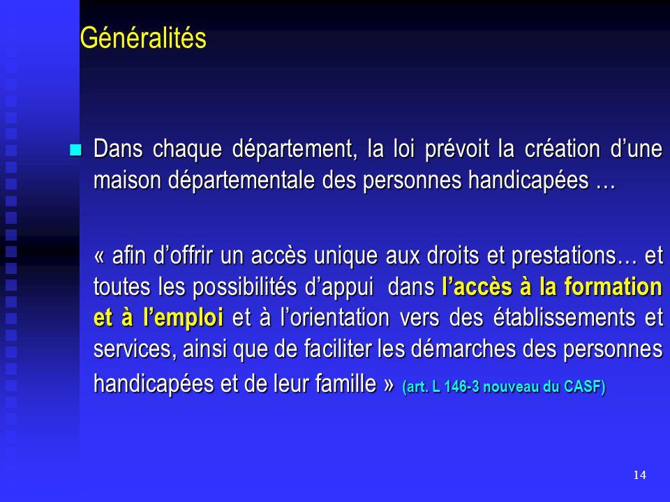 Généralités Dans chaque département, la loi prévoit la création d'une maison départementale des personnes handicapées …