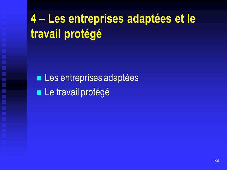 4 – Les entreprises adaptées et le travail protégé