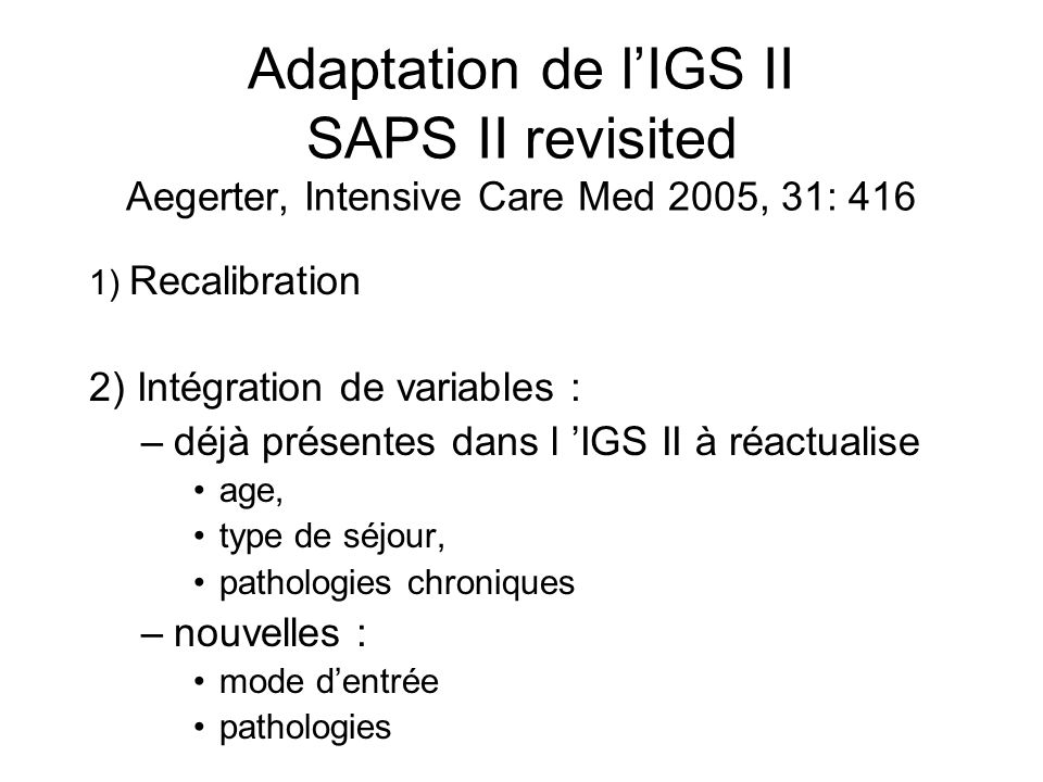 Adaptation de l'IGS II SAPS II revisited Aegerter, Intensive Care Med 2005, 31: 416