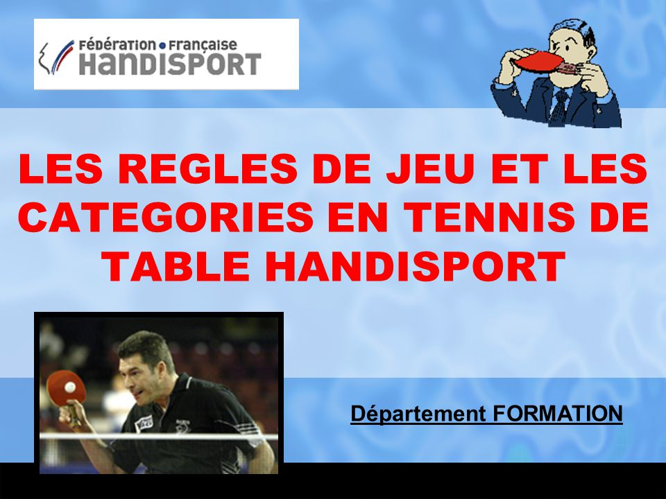 LES REGLES DE JEU ET LES CATEGORIES EN TENNIS DE TABLE HANDISPORT
