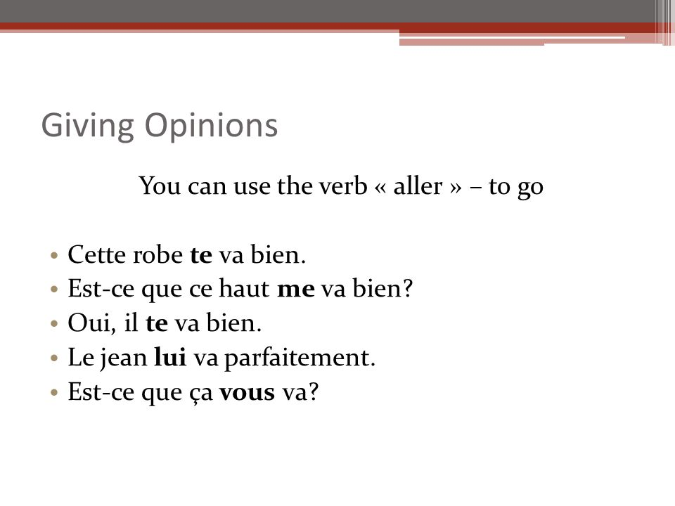 You can use the verb « aller » – to go