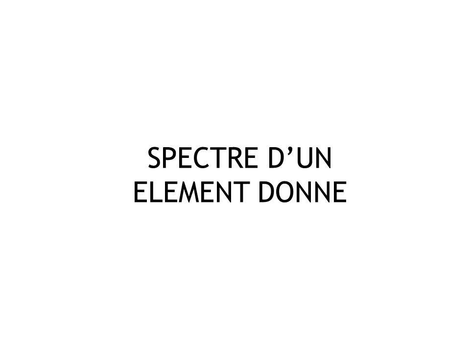 SPECTRE D'UN ELEMENT DONNE