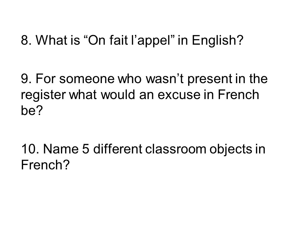 8. What is On fait l'appel in English. 9