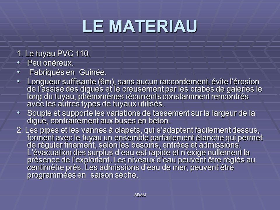 LE MATERIAU 1. Le tuyau PVC 110. Peu onéreux. Fabriqués en Guinée.