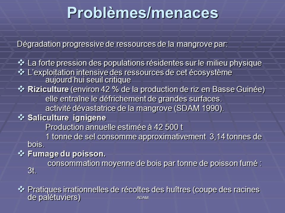 Problèmes/menaces Dégradation progressive de ressources de la mangrove par: La forte pression des populations résidentes sur le milieu physique.