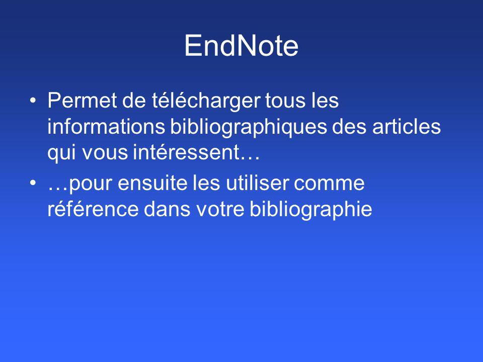 EndNote Permet de télécharger tous les informations bibliographiques des articles qui vous intéressent…