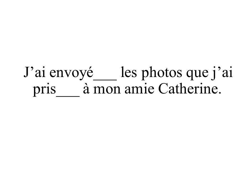 J'ai envoyé___ les photos que j'ai pris___ à mon amie Catherine.