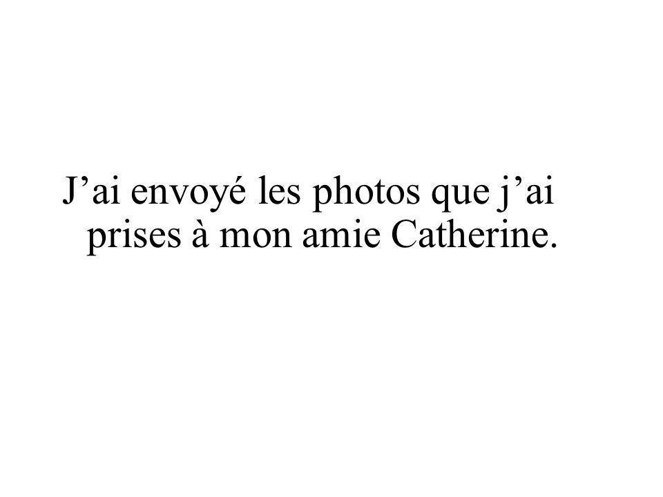 J'ai envoyé les photos que j'ai prises à mon amie Catherine.