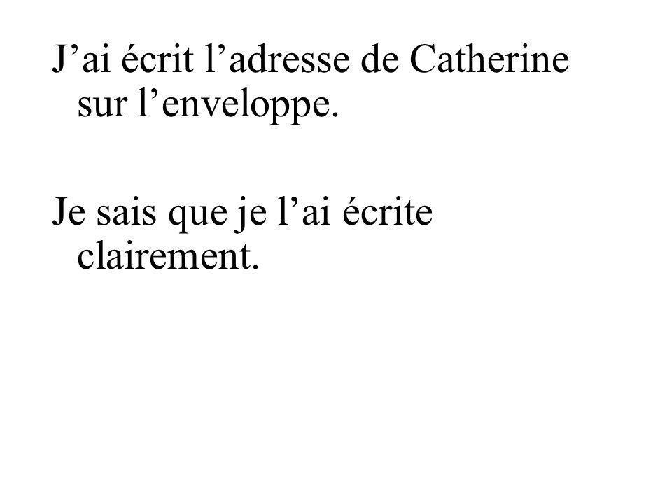 J'ai écrit l'adresse de Catherine sur l'enveloppe.