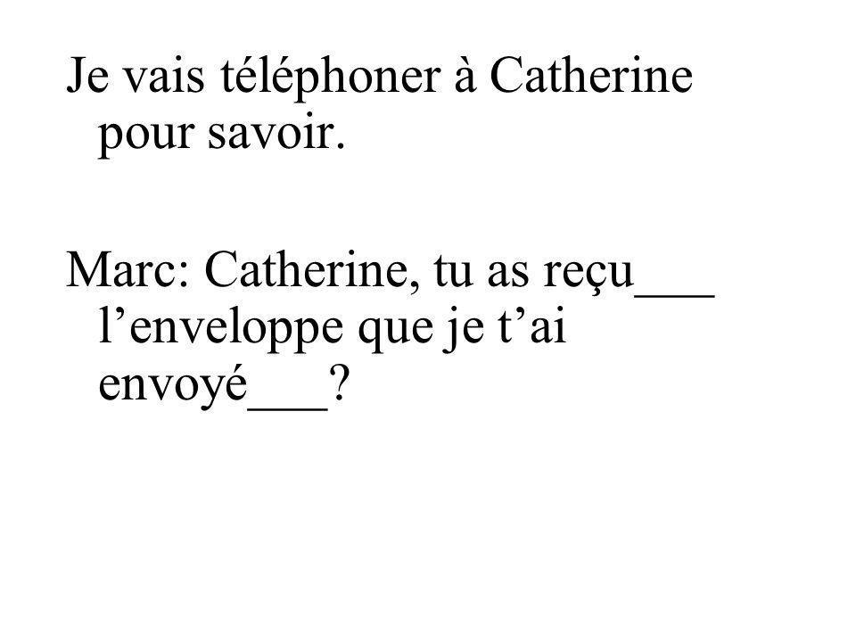 Je vais téléphoner à Catherine pour savoir.