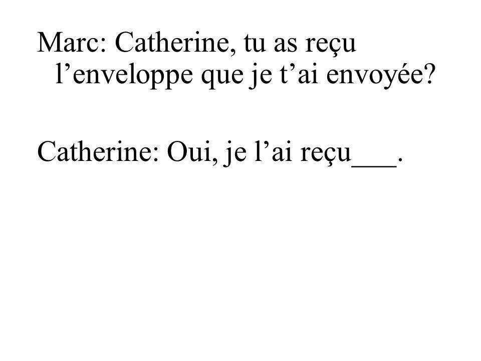 Marc: Catherine, tu as reçu l'enveloppe que je t'ai envoyée