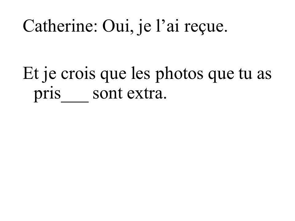 Catherine: Oui, je l'ai reçue.
