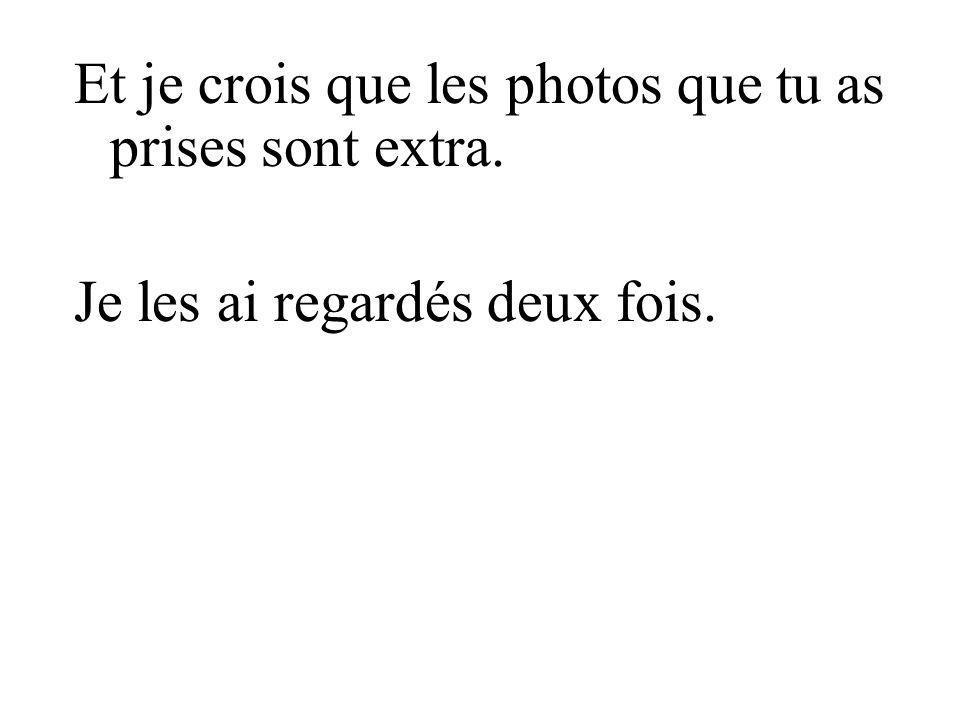 Et je crois que les photos que tu as prises sont extra.