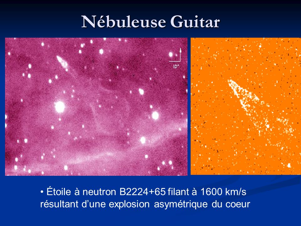 Nébuleuse Guitar Étoile à neutron B2224+65 filant à 1600 km/s résultant d'une explosion asymétrique du coeur.