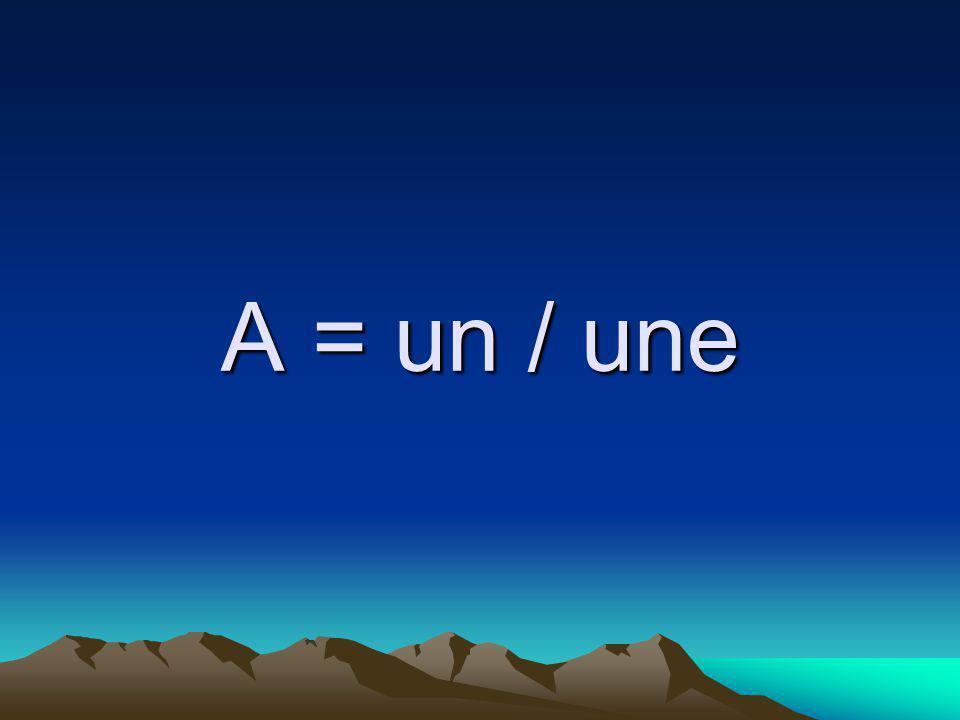 A = un / une
