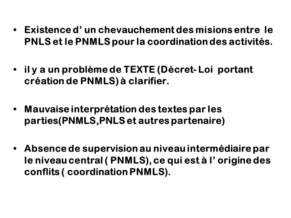 Existence d' un chevauchement des misions entre le PNLS et le PNMLS pour la coordination des activités.