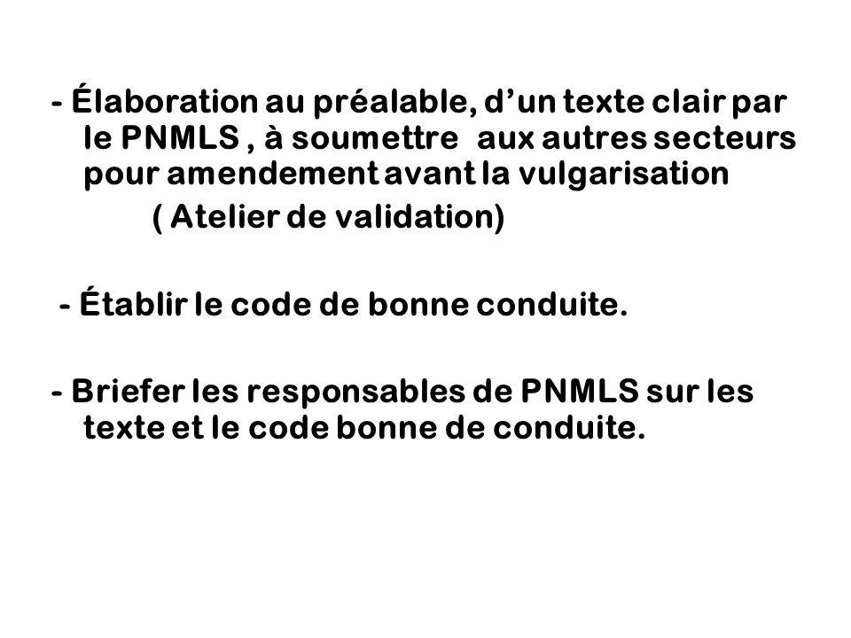 - Élaboration au préalable, d'un texte clair par le PNMLS , à soumettre aux autres secteurs pour amendement avant la vulgarisation