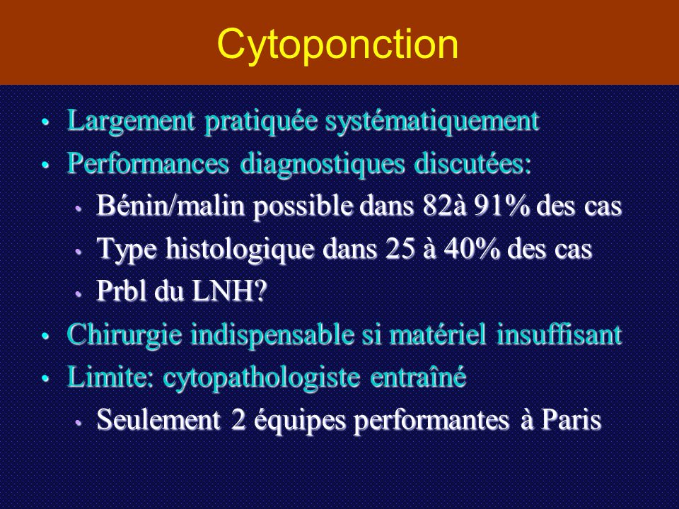 Cytoponction Largement pratiquée systématiquement