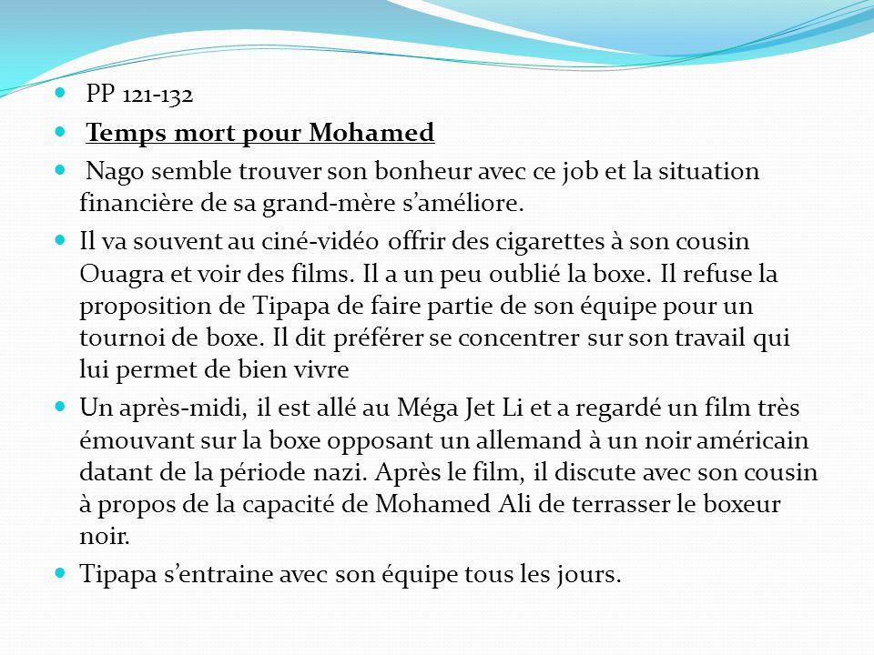PP 121-132 Temps mort pour Mohamed. Nago semble trouver son bonheur avec ce job et la situation financière de sa grand-mère s'améliore.