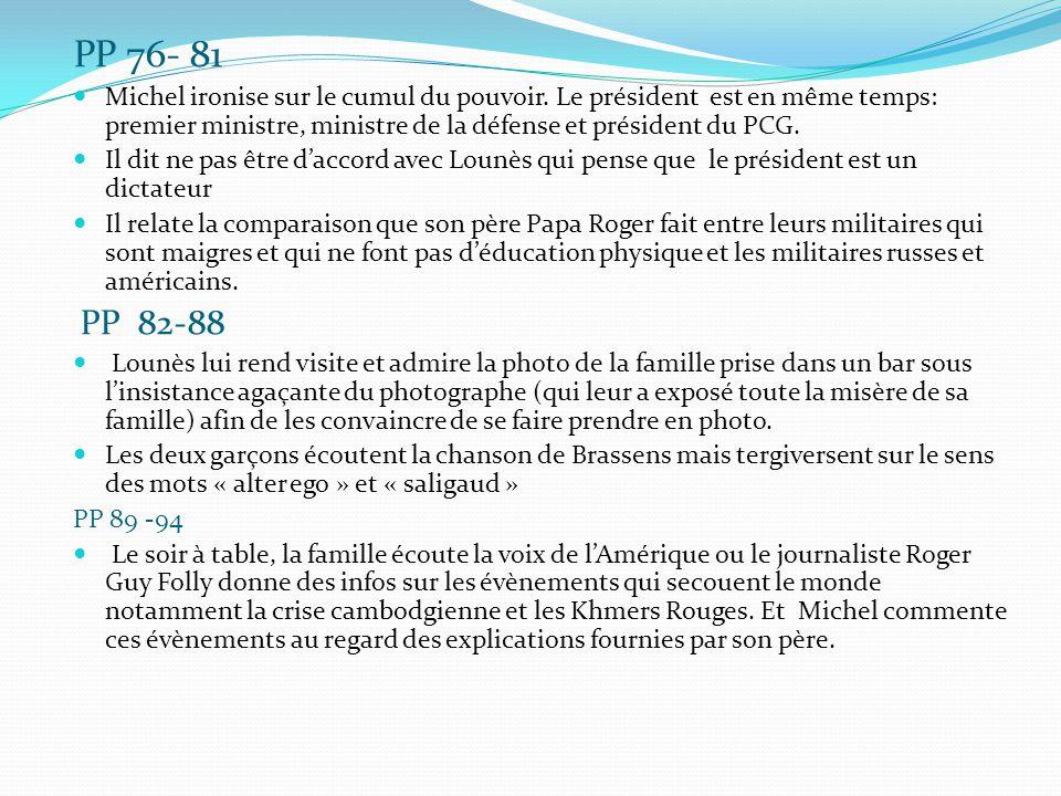 PP 76- 81 Michel ironise sur le cumul du pouvoir. Le président est en même temps: premier ministre, ministre de la défense et président du PCG.