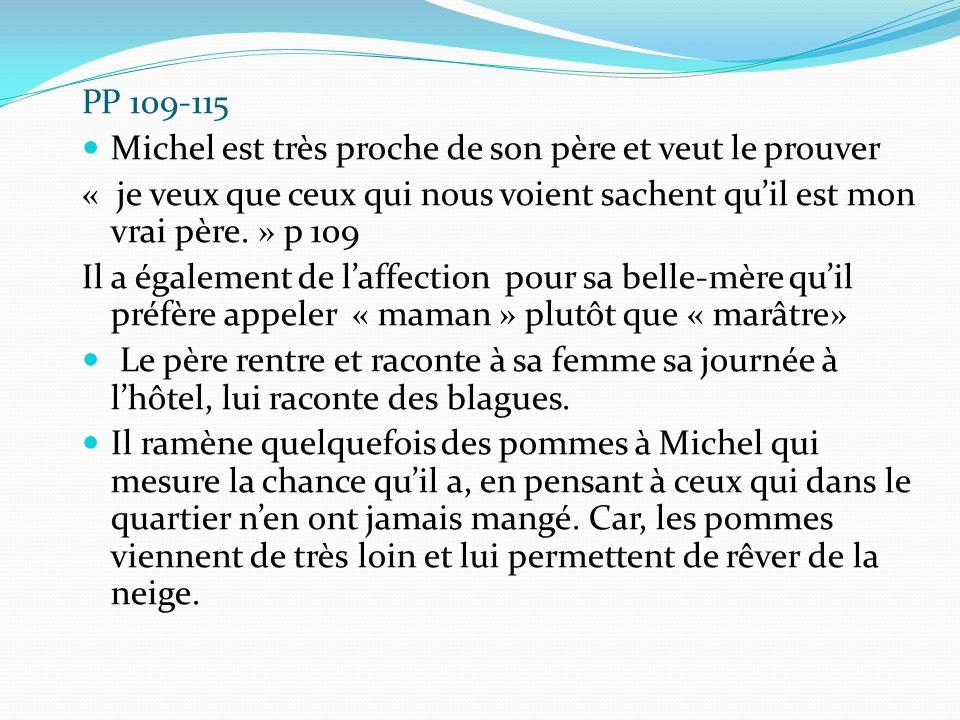 PP 109-115 Michel est très proche de son père et veut le prouver. « je veux que ceux qui nous voient sachent qu'il est mon vrai père. » p 109.