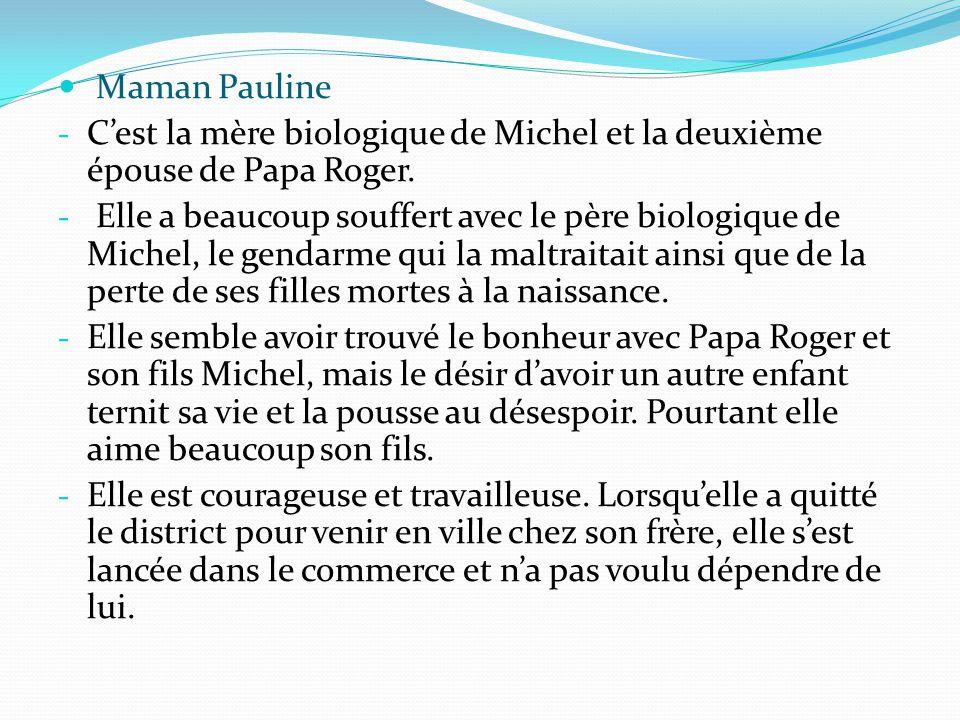 Maman Pauline C'est la mère biologique de Michel et la deuxième épouse de Papa Roger.
