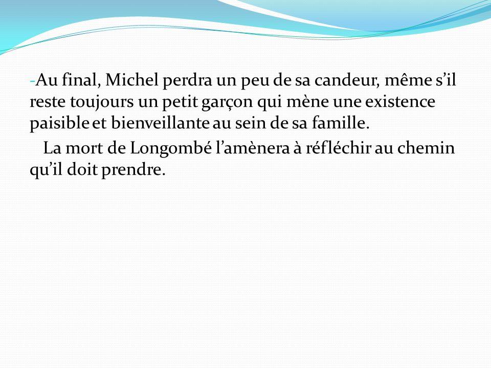 Au final, Michel perdra un peu de sa candeur, même s'il reste toujours un petit garçon qui mène une existence paisible et bienveillante au sein de sa famille.