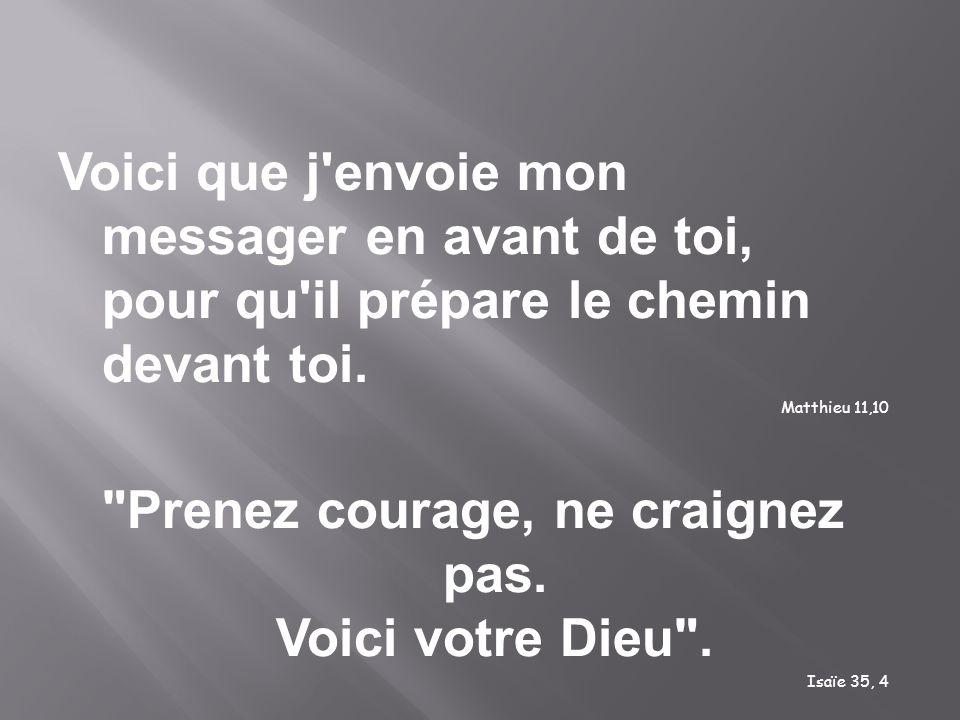 Prenez courage, ne craignez pas. Voici votre Dieu .